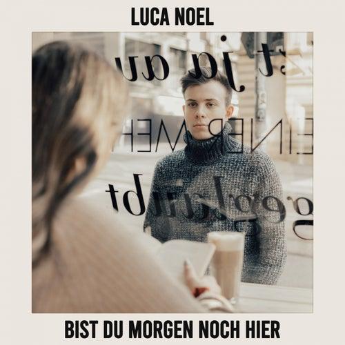 Bist du morgen noch hier de Luca Noel