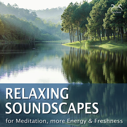Relaxing Soundscapes - For Meditation, More Energy & Freshness von Max Relax