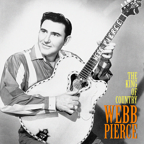The King of Country (Remastered) by Webb Pierce