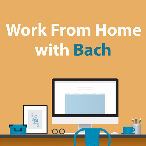 Work From Home With Bach von Johann Sebastian Bach