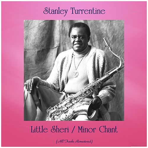 Little Sheri / Minor Chant (All Tracks Remastered) by Stanley Turrentine