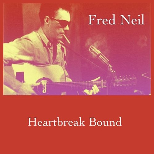Heartbreak Bound by Fred Neil