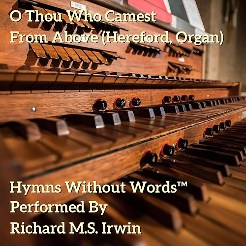 O Thou Who Camest From Above (Hereford, Organ) by Richard M.S. Irwin