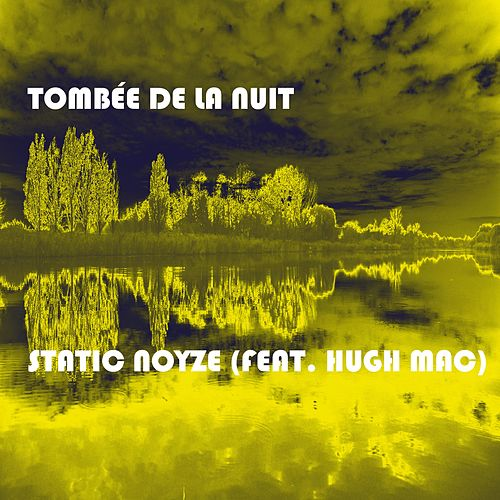 Tombée De La Nuit (feat. Hugh Mac) by Static Noyze