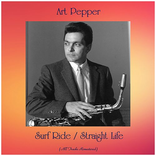 Surf Ride / Straight Life (All Tracks Remastered) by Art Pepper
