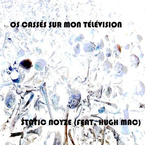 Os cassés sur mon télévision (feat. Hugh Mac) by Static Noyze