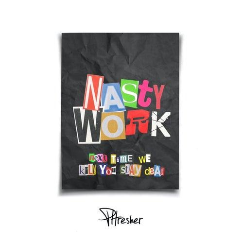 NASTY WORK by Phresher