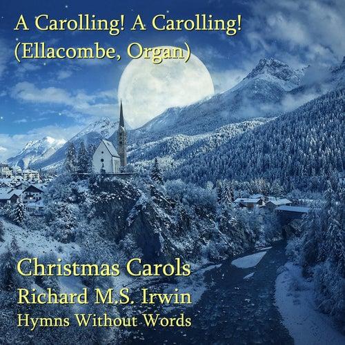 A Carolling! A Carolling! (Ellacombe - 3 Verses) - Organ by Richard M.S. Irwin