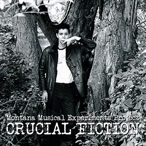 Crucial Fiction by Montana Musical Experiments Project