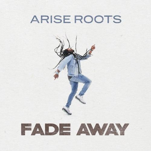 Fade Away de Arise Roots