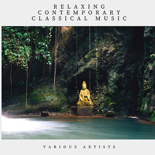 Relaxing Contemporary Classical Music by Various Artists