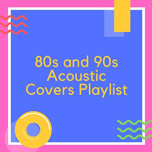 80s and 90s Acoustic Covers Playlist von Various Artists