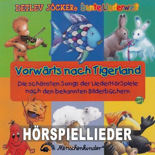 Vorwärts nach Tigerland (Die schönsten Songs der Liederhörspiele nach den bekannten Bilderbüchern) by Detlev Jöcker