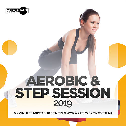 Aerobic & Step Session 2019: 60 Minutes Mixed for Fitness & Workout 135 bpm/32 Count by Super Fitness