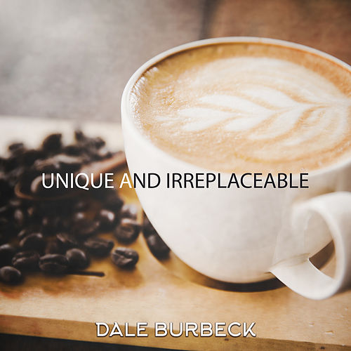 Unique and Irreplaceable di Dale Burbeck
