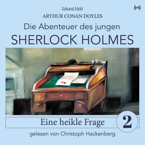 Sherlock Holmes: Eine heikle Frage (Die Abenteuer des jungen Sherlock Holmes 2) von Sherlock Holmes
