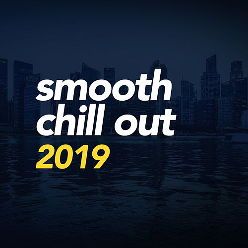 Smooth Chill Out 2019 von Chill Out
