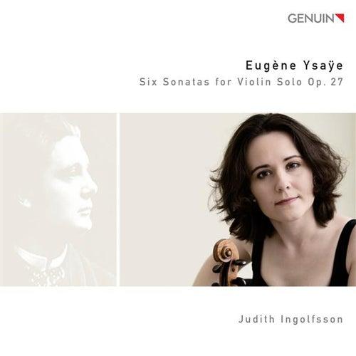 Ysaye: 6 Sonatas for Violin Solo, Op. 27 by Judith Ingolfsson