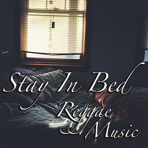 Stay In Bed Reggae Music by Various Artists
