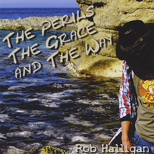 The Perils, The Grace and The Way by Rob Halligan