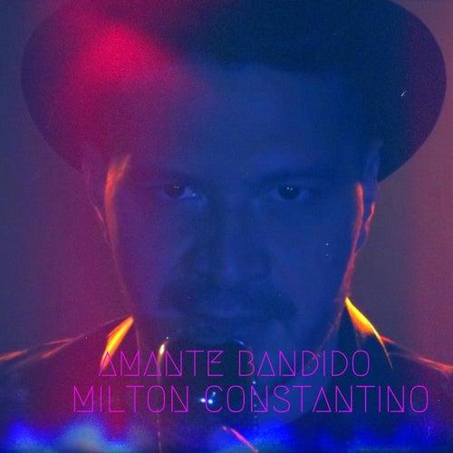 Amante Bandido de Milton Constantino
