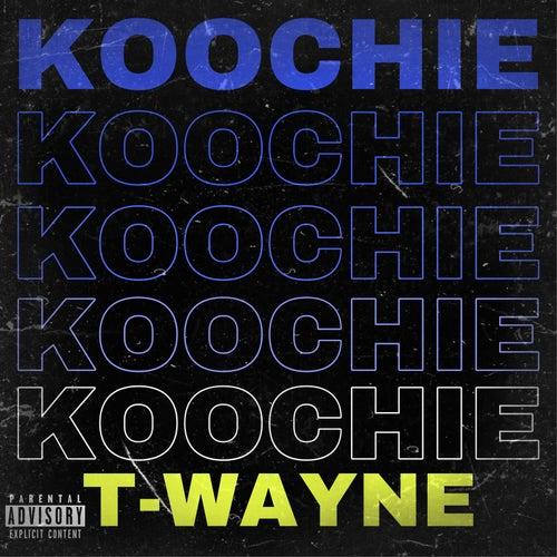 Koochie by T-Wayne