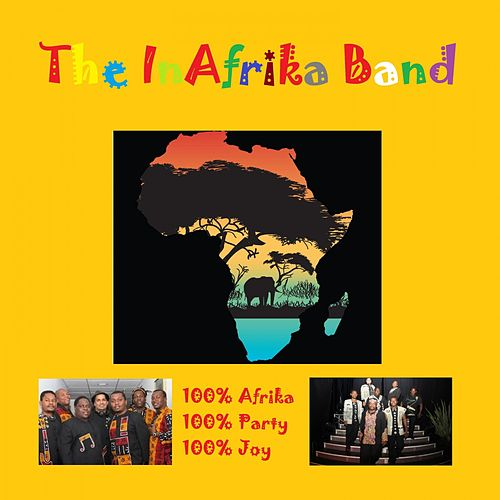 100% Afrika - 100% Party - 100% Joy by The InAfrika Band