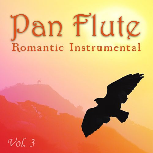 Romantic Instrumental, Vol. 3 by Pan Flute