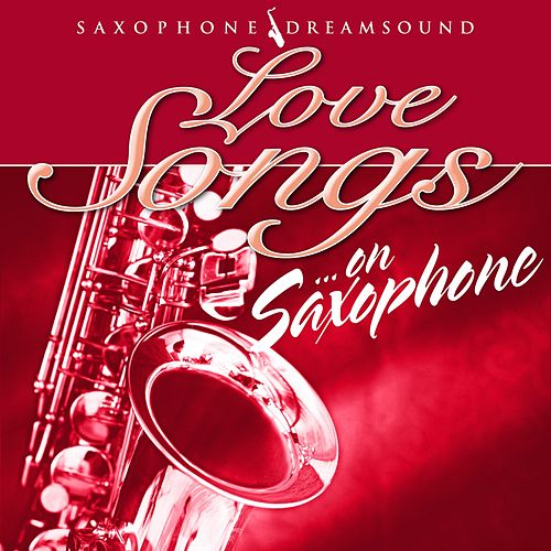Love Songs on Saxophone de Saxophone Dreamsound