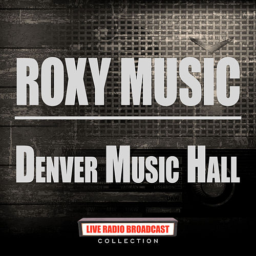 Denver Music Hall (Live) de Roxy Music