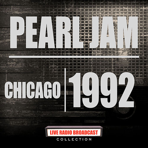 Chicago 1992 (Live) by Pearl Jam