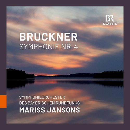 Bruckner: Symphony No. 4 in E-Flat Major, WAB 104 'Romantic' (1878 Version) [Live] by Bavarian Radio Symphony Orchestra