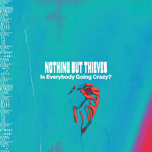 Is Everybody Going Crazy? di Nothing But Thieves