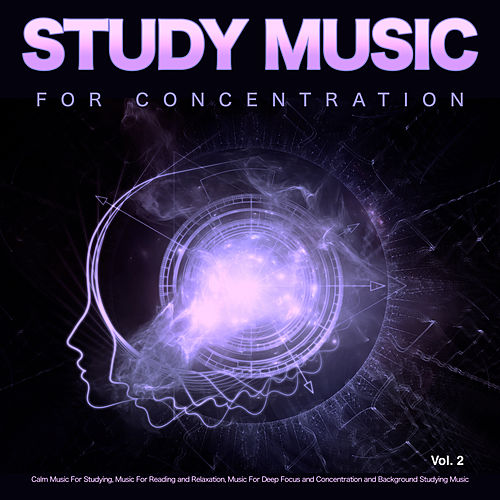 Study Music for Concentration: Calm Music For Studying, Music For Reading and Relaxation, Music For Deep Focus and Concentration and Background Studying Music, Vol. 2 de Studying Music