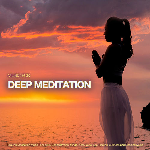 Music For Deep Meditation: Relaxing Meditation Music For Focus, Concentration, Mindfulness, Yoga, Spa. Healing, Wellness and Sleeping Music von Music For Meditation