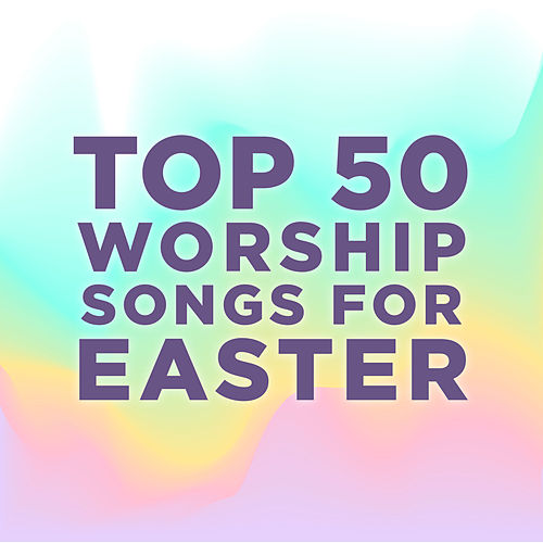 Top 50 Worship Songs for Easter de Lifeway Worship