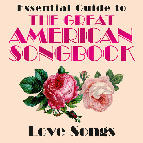 Essential Guide to the Great American Songbook: Love Songs by Various Artists