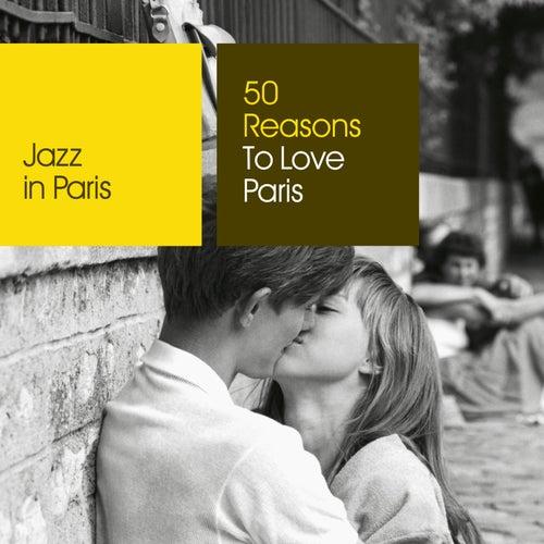 Jazz in Paris: 50 Reasons To Love Paris von Various Artists