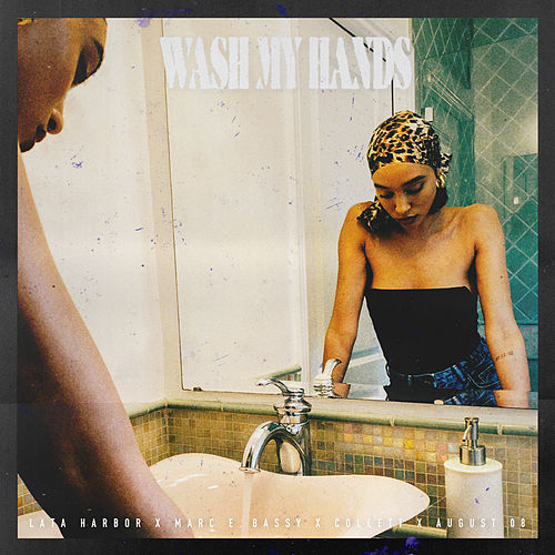 Wash My Hands (feat. Marc E. Bassy, Collett & August 08) de Lata Harbor