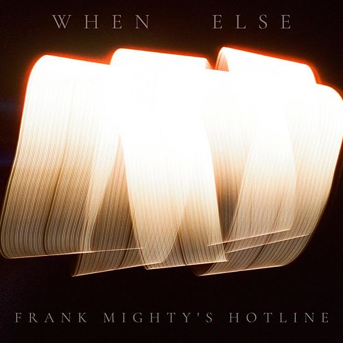 When Else by Frank Mighty's Hotline