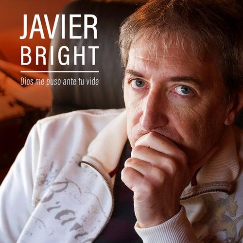 Dios Me Puso Ante Tu Vida de Javier Bright