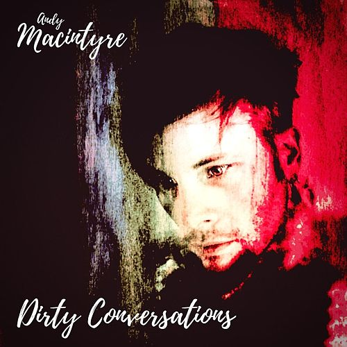 Dirty Conversations by Andy Macintyre