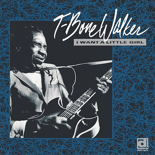 I Want a Little Girl de T-Bone Walker