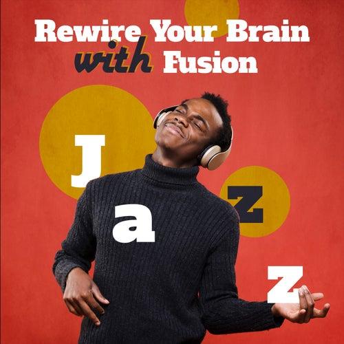 Rewire Your Brain with Fusion Jazz de Various Artists
