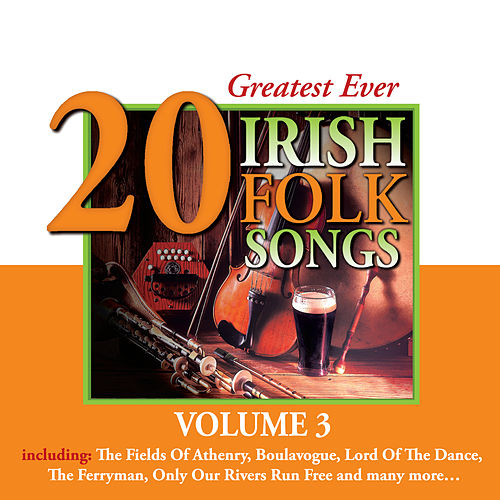 20 Greatest Ever Irish Folk Songs - Volume 3 by Various Artists