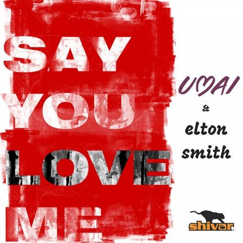 Say You Love Me by Umai