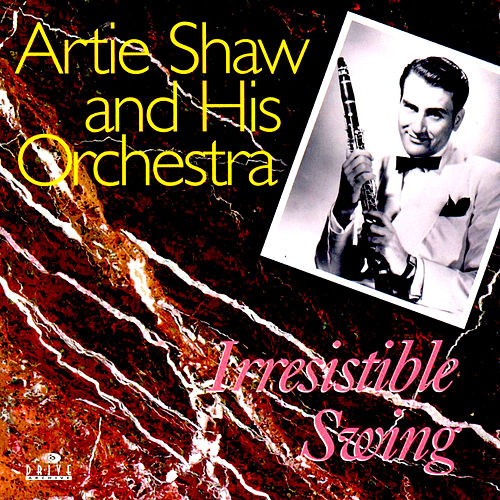Irresistible Swing by Artie Shaw