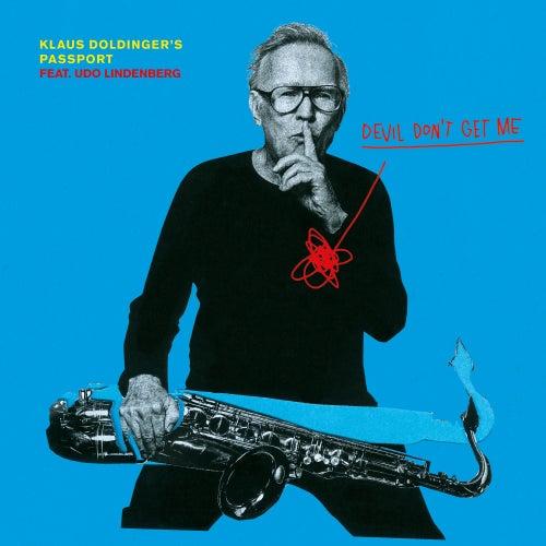 Devil Don't Get Me (feat. Udo Lindenberg) von Klaus Doldingers Passport