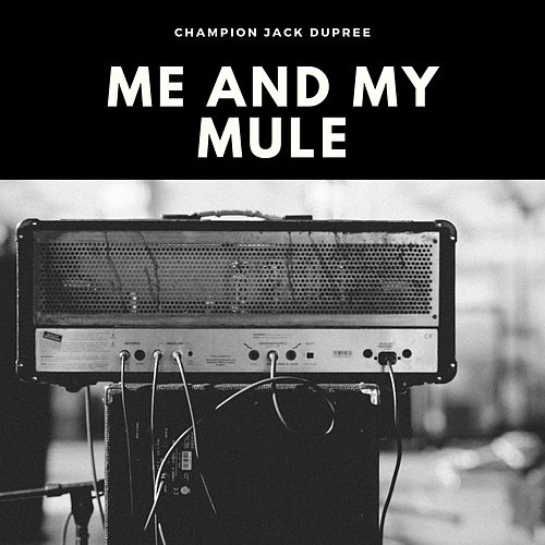 Me and My Mule by Champion Jack Dupree