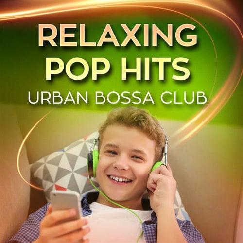 Relaxing Pop Hits by Urban Bossa Club